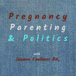 Podcast Roster - Pregnancy, Parenting, and Politics
