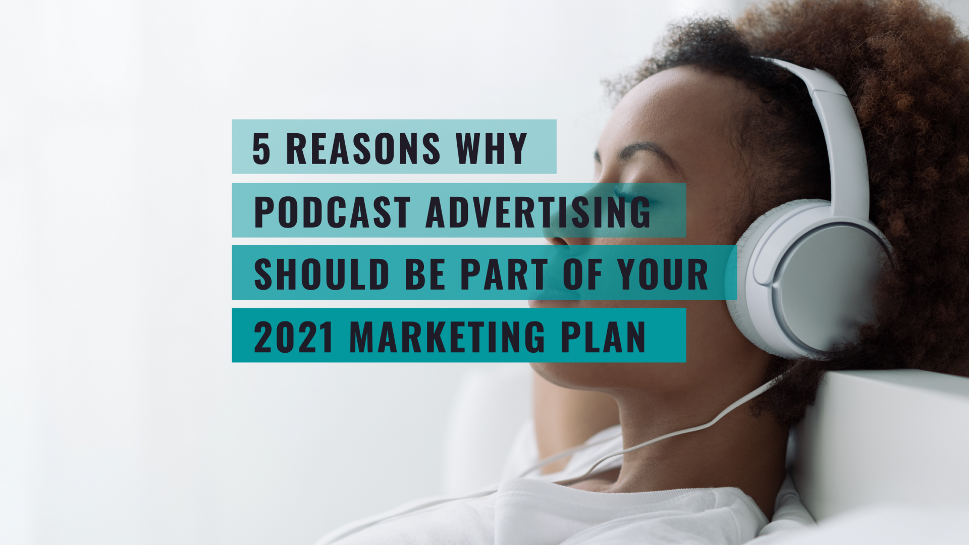 Marketers are adding podcast advertising into their 2021 marketing plan