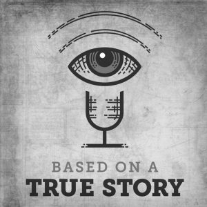 Podcast Roster - Based On A True Story POdcast